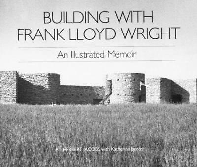 Building with Frank Lloyd Wright : An Illustrated Memoir