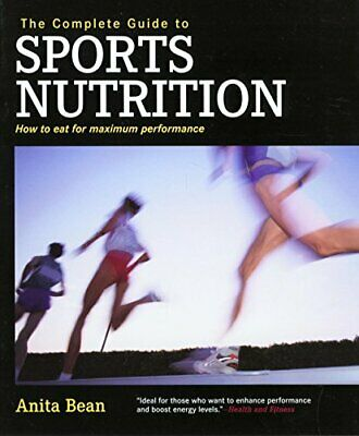 The Complete Guide to Sports Nutrition: How to Eat for Maximum... by Bean, Anita