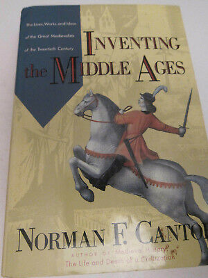 Inventing the Middle Ages : Lives of Great Medievalists * NORMAN F CANTOR