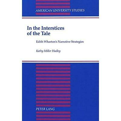 In the Interstices of the Tale: Edith Wharton's Narrative Strategies Kathy Mille
