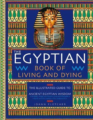The Egyptian Book of Living and Dying: The Illustrated Guide to Ancient Egypt…