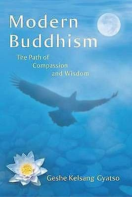 Modern Buddhism: The Path of Compassion and Wisdom by Gyatso, Geshe Kelsang