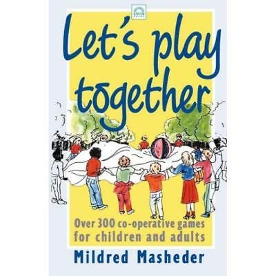 Let's Play Together: Over 300 Co-operative Games for Ch - Paperback NEW Masheder