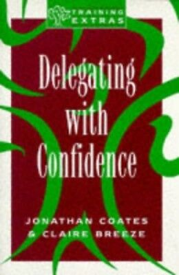 Delegating with Confidence (Training Extras) by Coates, Jonathan Paperback Book