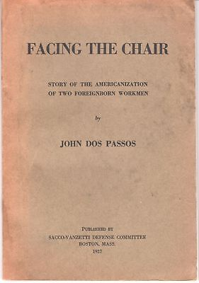 John Dos Passos / Facing the Chair Story of the Americanization of Two 1st 1927