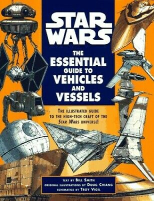 Star Wars: The Essential Guide to Vehicles and Vessels (Star W... by Smith, Bill