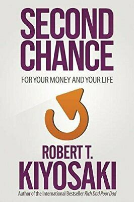 Second Chance: for Your Money, Your Life and Our World by Kiyosaki, Robert T.