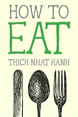 How to Eat (Mindful Essentials) by Hanh, Thich Nhat Book The Cheap Fast Free
