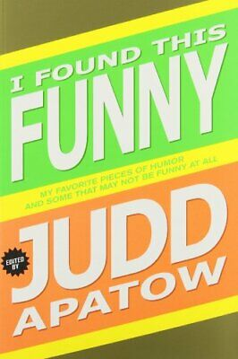 I Found This Funny by Edited by Judd Apatow Book The Cheap Fast Free Post