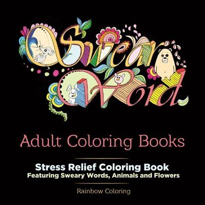 Swear Word Adult Coloring Book: Stress Relief Coloring Book featuring Sweary…