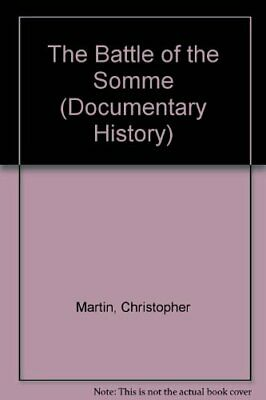 The Battle Of The Somme (Documentary History) by Martin, Christopher Hardback