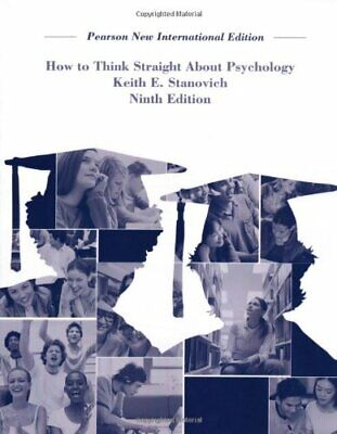How To Think Straight About Psychology: Pearson New Inter... by Stanovich, Keith