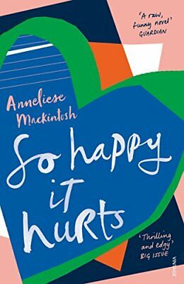 So Happy It Hurts by Anneliese Mackintosh New Paperback / softback Book