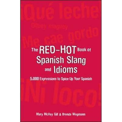 The Red-Hot Book of Spanish Slang: 5,000 Expressions to - Paperback NEW Gill, Ma