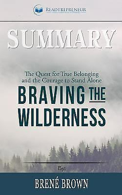 Summary: Braving the Wilderness : The Quest for True Belonging and the...
