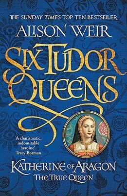 Six Tudor Queens: Katherine of Aragon The True by Alison Weir New Paperback Book