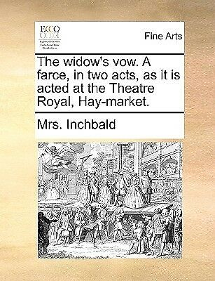 The Widow's Vow Farce in Two Acts as It Is Acted at Thea by Inchbald Mrs
