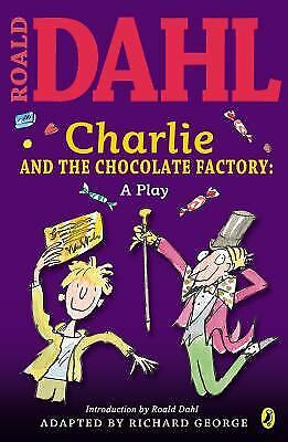 Charlie and the Chocolate Factory : A Play by Roald Dahl