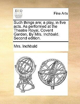 Such Things Are Play in Five Acts as Performed at Theatr by Inchbald Elizabeth
