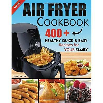 Air fryer Cookbook: 400+ Healthy Quick & Easy Recipes For Your Family Camila Cla