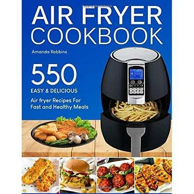 Air fryer Cookbook: 550 Easy and Delicious Air Fryer Recipes For Fast and Health