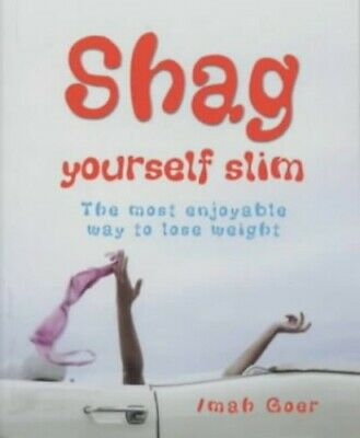 Shag Yourself Slim: The Most Enjoyable Way to Lose We... by Goer, Imah Paperback