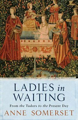 Ladies in Waiting: From the Tudors to the Pr... by Somerset, Lady Anne Paperback