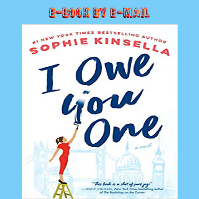 I Owe You One: A Novel By Sophie Kinsella 5/02/19 **E-B00K BY EMAIL**
