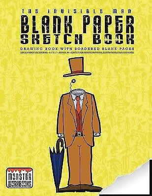 The Invisible Man - Blank Paper Sketch Book - Drawing Book B by Workbooks Monste