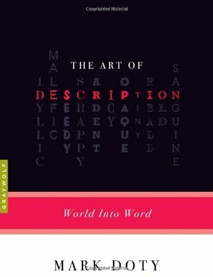 NEW - The Art of Description: World into Word by Doty, Mark