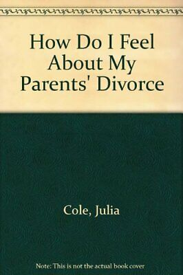 How Do I Feel About:My Parents' Divorce by Cole Hardback Book The Cheap Fast