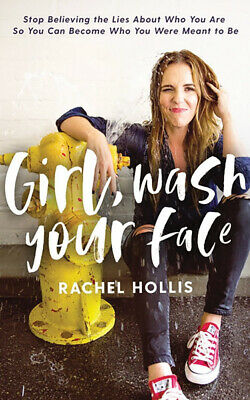 Girl, Wash Your Face  by RACHEL HOLLIS 2018 NEW