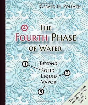The Fourth Phase of Water: Beyond Solid, Liquid, and Vapor Pollack, Gerald H