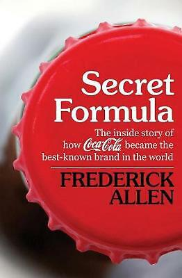 Secret Formula: The Inside Story of How Coca-Cola Became the Best-Known Brand in
