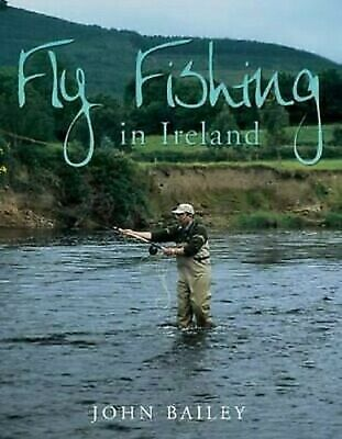 Pesca con la Mosca in Ireland: a Celebration Words e Photographs di John Bailey