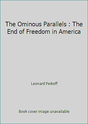 The Ominous Parallels : The End of Freedom in America by Leonard Peikoff