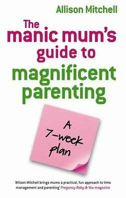 (Very Good)1848500106 The Manic Mum's Guide To Magnificent Parenting: A 7 Week P