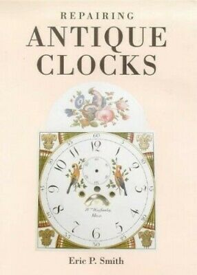 Repairing Antique Clocks by Smith, Eric Hardback Book The Cheap Fast Free Post