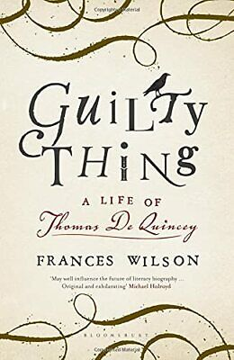 Guilty Thing: A Life of Thomas De Quincey by Wilson, Frances Book The Cheap Fast