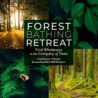 Forest Bathing Retreat: Find Wholeness in the Company of Trees by Fries, Hannah