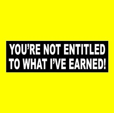 """""""YOU'RE NOT ENTITLED TO WHAT I'VE EARNED"""" Conservative BUMPER STICKER maga 2020"""