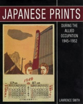 Japanese Prints During The Allied Occupation 1945-1952 by Smith, Lawrence
