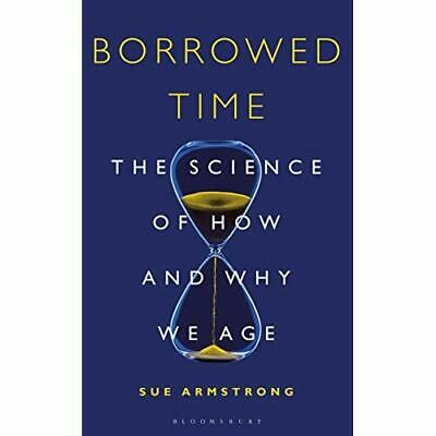 Borrowed Time: The Science of How and Why We Age - Hardcover NEW Armstrong, Sue