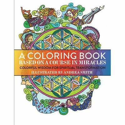 A Coloring Book Based on a Course in Miracles - Paperback NEW Smith, Andrea 01/0