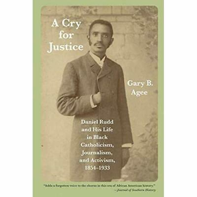A Cry for Justice: Daniel Rudd and His Life in Black Ca - Paperback NEW Agee, Ga