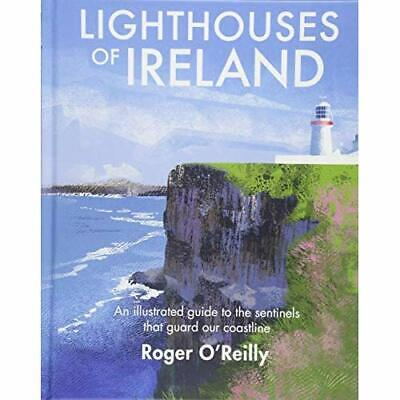 Lighthouses of Ireland: An Illustrated Guide to the Sen - Hardback NEW O'Reilly,