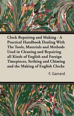 Clock Repairing and Making A Practical by F. Garrard