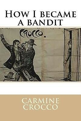 How I Became a Bandit by Crocco, Carmine -Paperback