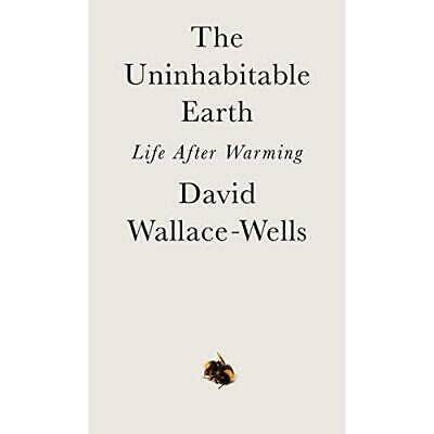 The Uninhabitable Earth: Life After Warming Wallace-wells, David