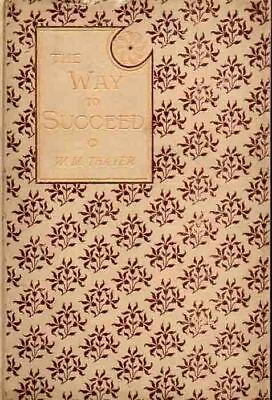 The Way To Succeed - Classic 1902 Guide To Life - William Thayer - Sought After